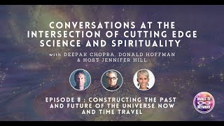 Constructing the Past and Future of The Universe Now, and Time Travel - Deepak Chopra Live