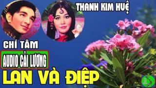 Cải lương LAN VÀ ĐIỆP 💔 Chí Tâm, Thanh Kim Huệ, Mai Lan, Hùng Minh, Tú Trinh, Kim Thủy, Hoàng Mai
