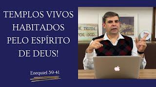 Templos vivos habitados pelo Espírito do Senhor - Ez 39-41