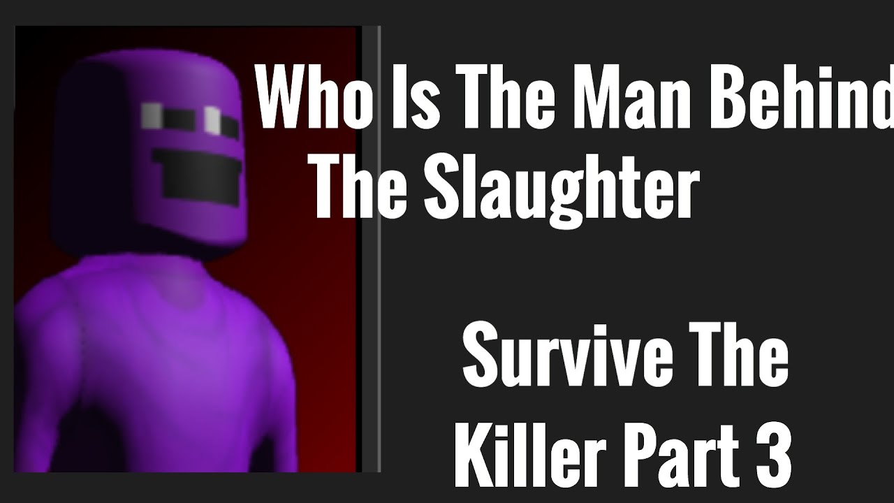 The Man Behind The Slaughter Roblox Character Who Is The Man Behind The Slaughter Survive The Killer Roblox Youtube