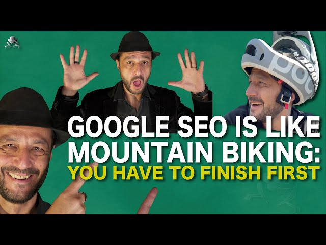 GOOGLE SEO IS LIKE MOUNTAIN BIKING: YOU HAVE TO FINISH FIRST