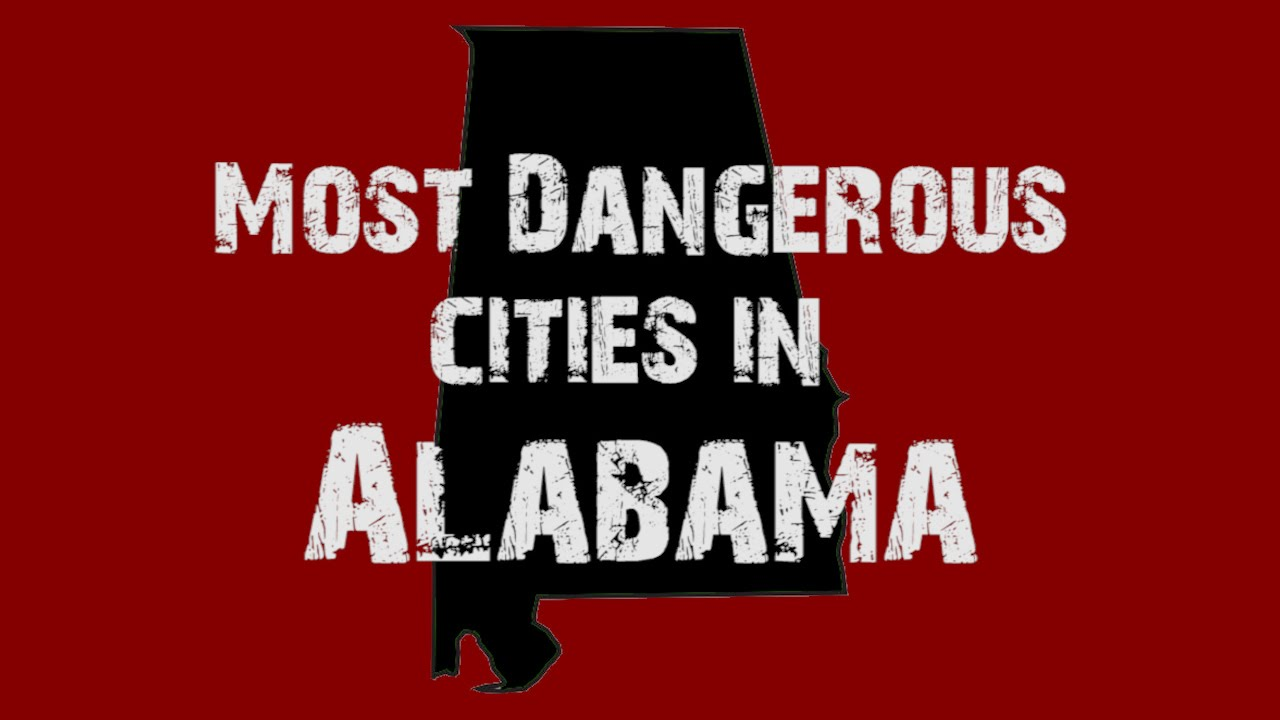 most dangerous cities in alabama youtube