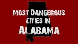 Most Dangerous Cities in Alabama