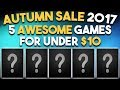 Steam Autumn Sale 2017 - 5 AWESOME Games Under $10