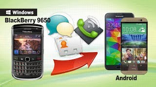 How to Transfer Contacts/SMS/Call logs from BlackBerry 9650 to Android Phone?