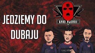 Gang Albanii - Jedziemy do Dubaju