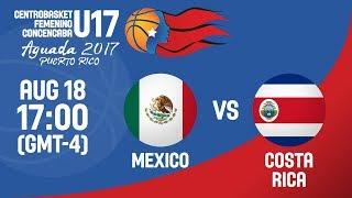 Mexico v Costa Rica - Full Game - Semi-Final - Centrobasket U17 Women's Championship 2017