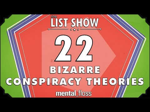 22 Bizarre Conspiracy Theories - mental_floss List Show Ep. 323