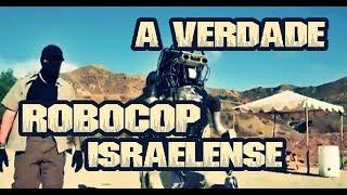 A VERDADE SOBRE O ROBOCOP ISRAELENSE