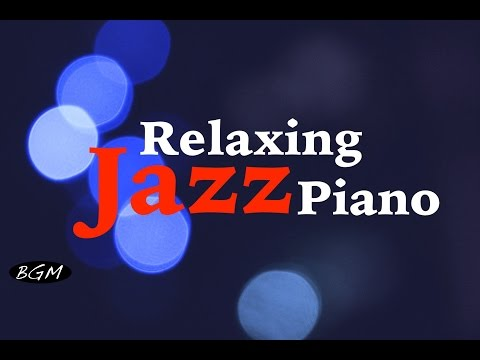 Jazz Piano - Relaxing Piano Instrumental Music For Study,Work,Sleep - Background Music
