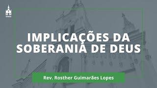 Implicações Da Soberania De Deus - Rev. Rosther Guimarães Lopes - Culto Noturno - 16/08/2020