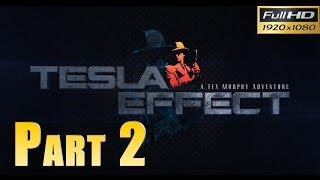 Tesla Effect: A Tex Murphy Adventure - Walkthrough Part 2 Gameplay 1080p