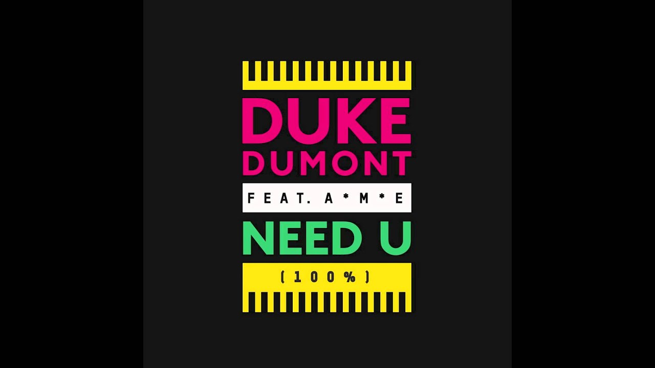 duke-dumont-need-u-100-feat-ame-skreamix-out-now-duke-dumont