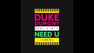 DUKE DUMONT - Need U (100%) feat. A*M*E (SKREAMIX) - out now!