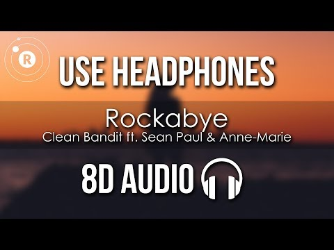 Clean Bandit  - Rockabye 8D  ft Sean Paul & Anne-Marie