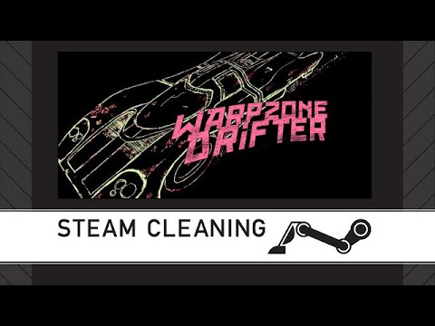 Steam Cleaning - WARPZONE DRIFTER |