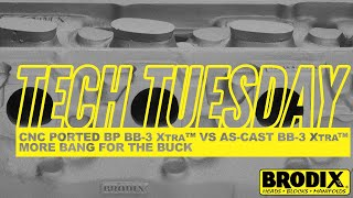 BRODIX Tech Tuesday: CNC Ported BP BB-3 XTRA™ VS AS-CAST BB-3 XTRA™