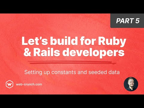 Let's Build For Ruby And Rails Developers - Part 05 - Setting Up Constants And Seeded Data
