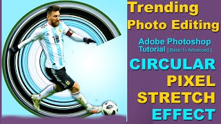 Circular Pixel Stretch Effect in Photoshop | Instagram Trending Photo Editing | Lionel Messi