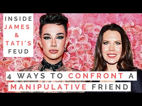 LESSONS FROM JAMES CHARLES & TATI WESTBROOKS FEUD: 4 Ways To Confront A Manipulative Friend!