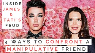 LESSONS FROM JAMES CHARLES & TATI WESTBROOK'S FEUD: 4 Ways To Confront A Manipulative Friend!