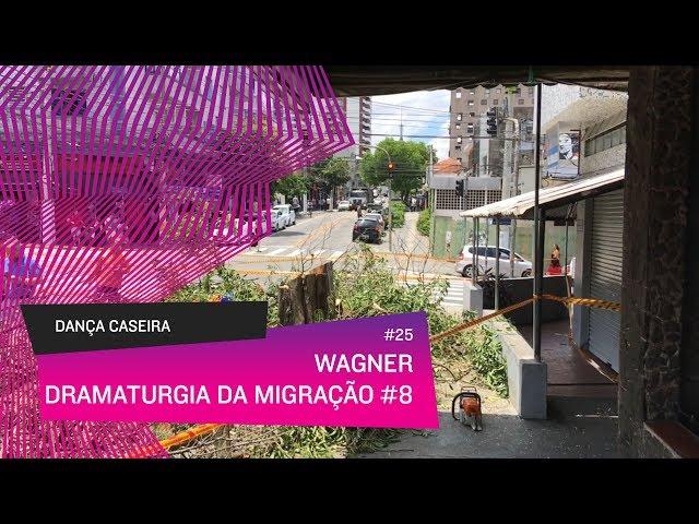 Dança Caseira: Wagner (ep 25) - Dramaturgia da Migração #8