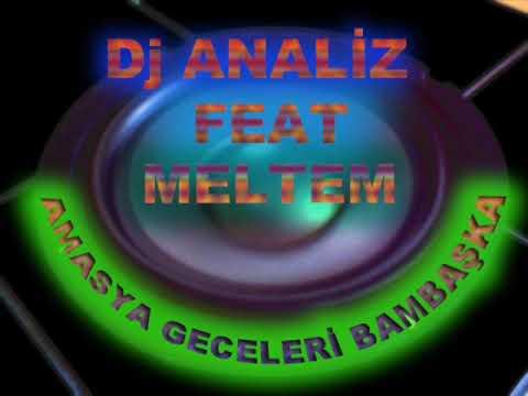Dj Analiz Feat Meltem - Amasya geceleri bambaşka