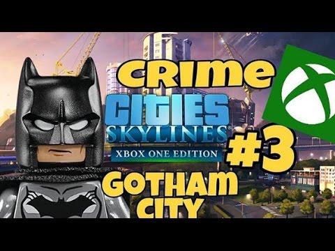 CITIES: SKYLINES, GOTHAM CITY #3 CRIME // XBOX ONE GAMEPLAY