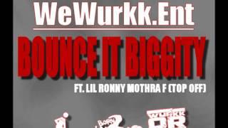 Bounce It Biggity - WeWurkk Ft. Lil Ronny MothaF (Xclusive)