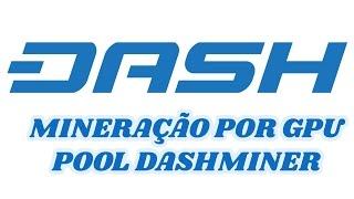 DASH - MINERAÇAO PELA GPU - POOL DASHMINER