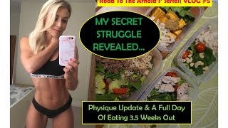 MY SECRET STRUGGLE REVEALED| Physique Update| A Full Day Of Eating| 3.5 Weeks Out