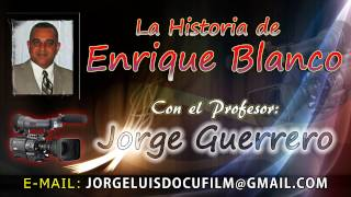 La Historia de Enrique Blanco - por el Profesor Guerrero