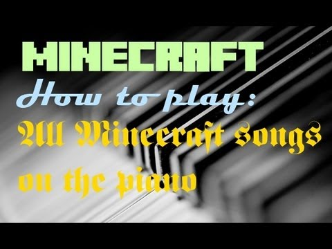 All Minecraft Songs on the piano