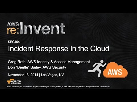 AWS Re:Invent 2014 | (SEC404) Incident Response In The Cloud