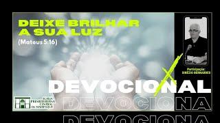 Devocional | DEIXE BRILHAR A SUA LUZ | 17/12/2020