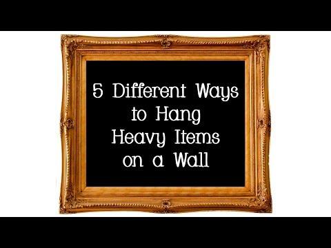 5 Different Ways to Hang Heavy Items on a Wall