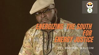Energizing the South for Energy Justice with Rev Michael Malcom