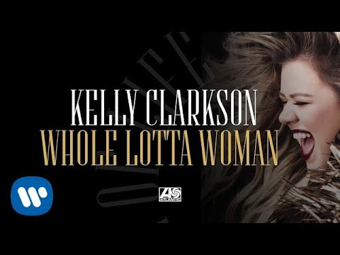 Kelly Clarkson - Whole Lotta Woman [Official Audio]