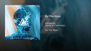 Klingande &amp Jamie N Commons - By The River