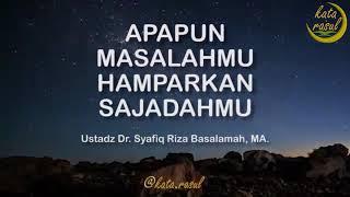Apapun Masalahmu Harkan Sajadahmu Ustadz Dr Syafiq Riza Basalamah MA