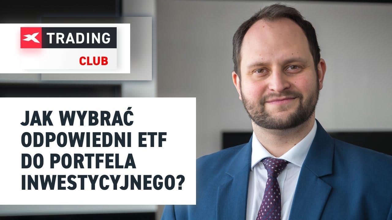 Jak wybrać odpowiedni ETF do portfela inwestycyjnego – Przemysław Lik 15.03.2018 XTB Trading Club