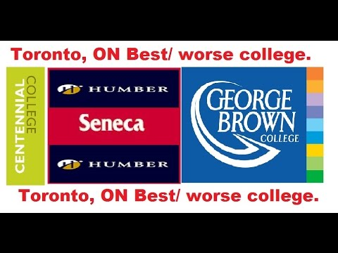 Toronto Colleges - Best/worse Colleges. (Seneca/Humber/George-Brown/centennial)