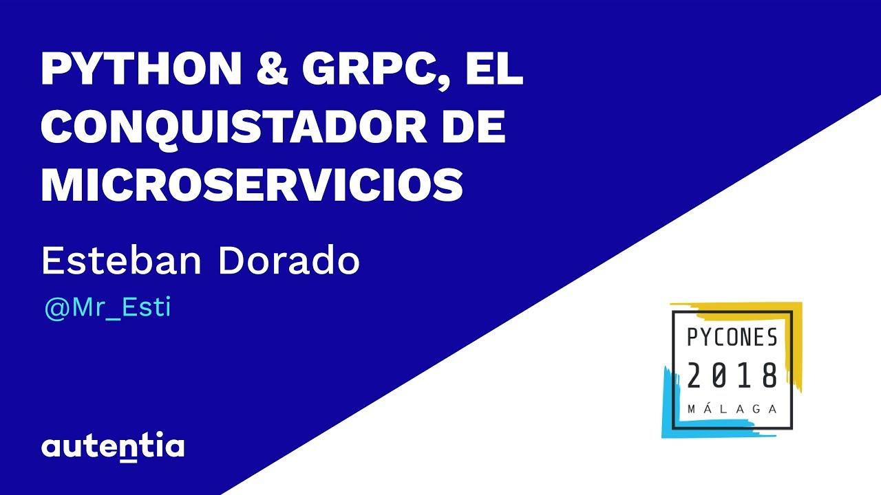 Python & gRPC, el conquistador de microservicios - Esteban Dorado PYCONES  2018