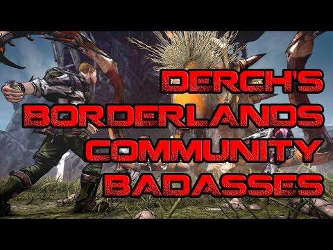 Derch's Borderlands Community Badasses