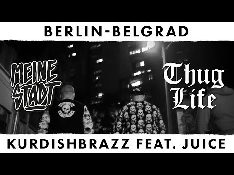 """KurdishBrazZ feat. Juice - Thug Life - Meine Stadt """"Berlin - Belgrad"""" - Berlin - Belgrad"""