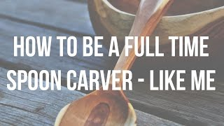 How To Be A Full Time Spoon Carver // Start Your Own Wood Carving Business - Lotsofwoods.com
