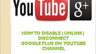 How to disable | Unlink | Disconnect Google Plus From youtube Channel 2014