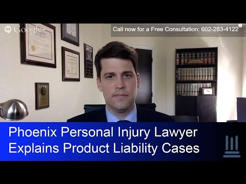 Phoenix Personal Injury Lawyer Explains Product Liability Cases