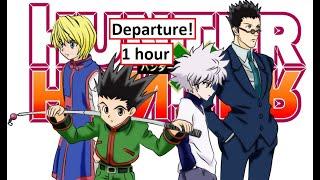 1 hour - Departure!   Hunter x Hunter OP (perfect loop)