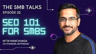 The SMB Talks Episode 32 feat Nitin Manchanda, Co-founder - Botpresso